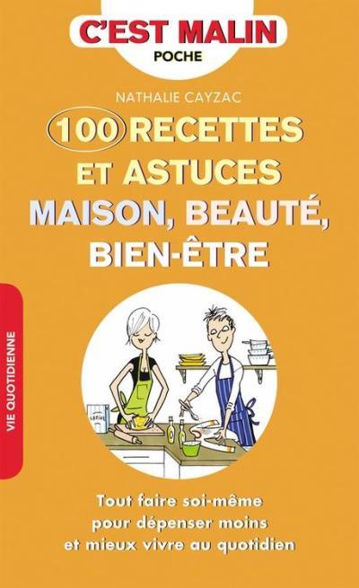 100 recettes et astuces maison, beauté, bien-être - Tout faire soi-même pour dépenser moins et mieux vivre au quotidien - 9791028508654 - 4,99 €