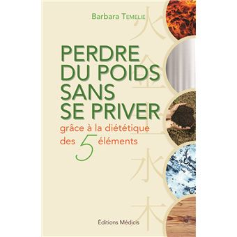 Perdre Du Poids Sans Se Priver Grace à La Diété Tique Des 5 éléments Broché Barbara Temelie Achat Livre Ou Ebook Fnac