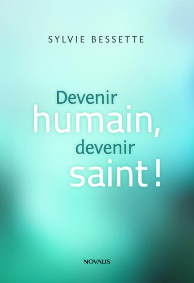 Devenir humain, devenir saint !