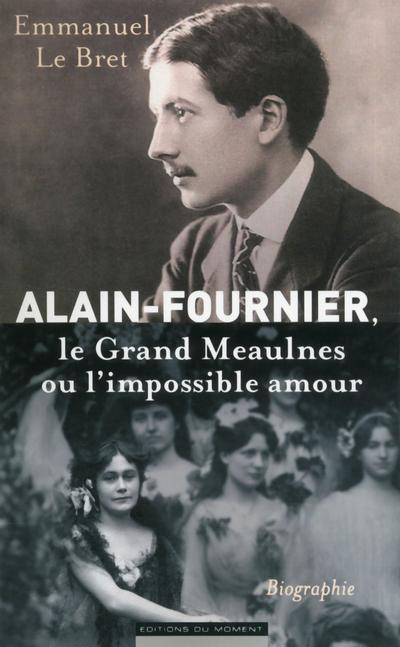 Alain Fournier, Le Grand Meaulnes ou l'impossible amour