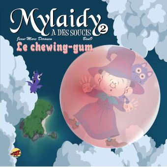 Mylaidy a des soucisMylaidy a des soucis,2:le chewing-gum