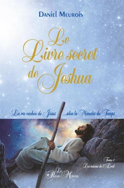 Le Livre secret de Jeshua - La vie cachée de Jésus...selon la Mémoire du Temps T1 : Les saisons de l'Eveil - 9782923647432 - 17,99 €