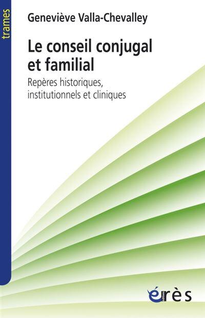 Le conseil conjugal et familial repères historiques, institutionnels et cliniques