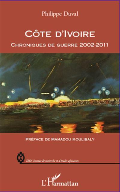 Côte d'Ivoire : chroniques de guerre, 2002-2011