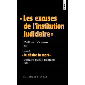 """""""Les excuses de l'institution judiciaire"""" : L'affaire d'Outreau 2004. Suivi de """"Je désire la mort"""" L"""