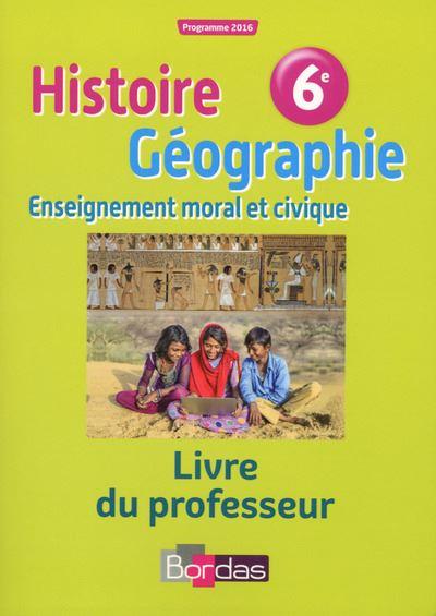 Histoire Géographie Enseignement moral et civique 6ème 2016 - Livre du professeur