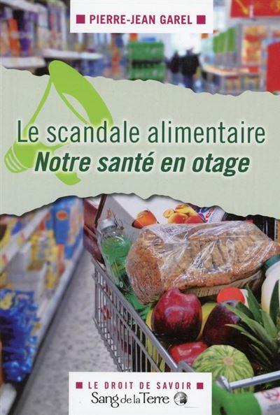 Le scandale alimentaire - Notre santé en otage