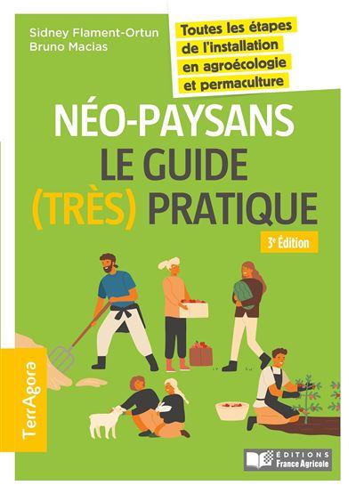 Néo-paysans, le guide (très) pratique - 3e éd. Toutes les étapes de l'installation en agroécologie et permaculture
