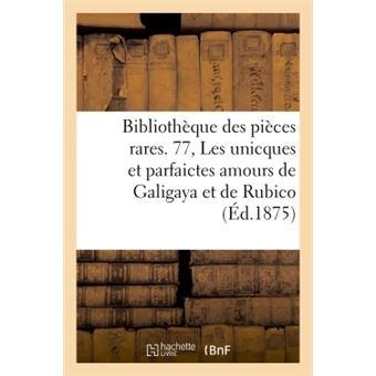 Bibliotheque des pieces rares. 77, les unicques et parfaicte