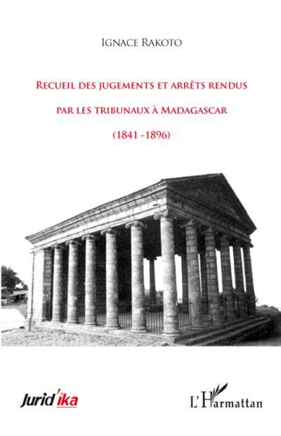 Recueil des jugements et arrêts rendus par les tribunaux à Madagascar - Ignace Rakoto (Auteur)