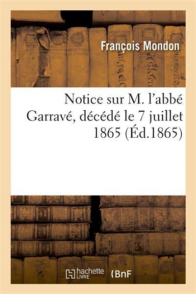 Notice sur M. l'abbé Garravé, décédé le 7 juillet 1865