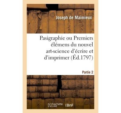 Pasigraphie ou Premiers élémens du nouvel art-science d'écrire et d'imprimer. Partie 2