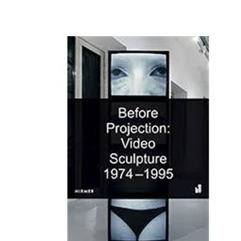 BEFORE PROJECTION. VIDEO SCULPTURE 1974 - 1995