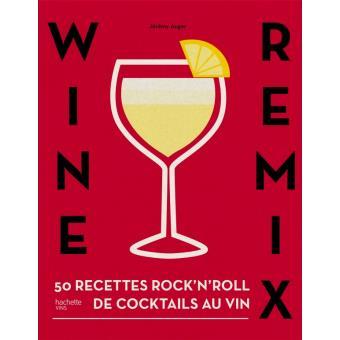 wine remix 50 recettes de cocktails indits base de vin