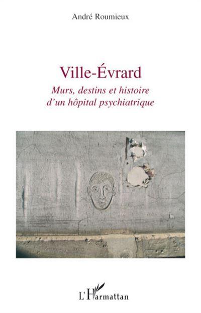 Ville-Evrard murs, destins et histoire d'un hopitâl psychiatrique