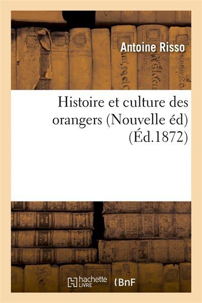 Histoire et culture des orangers (Nouvelle éd) (Éd.1872)
