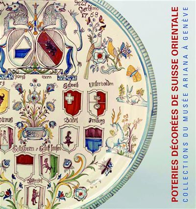 Poteries Décorées de Suisse Alémanique XVIIe-XIXe Siecl