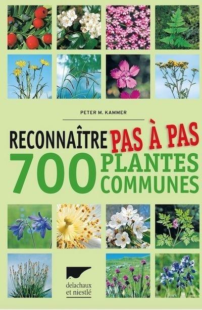 Reconnaître pas à pas 700 plantes communes