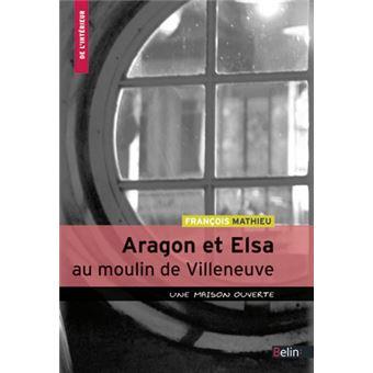 Aragon et elsa au moulin de villeneuve un havre de paix for Elsa au miroir aragon