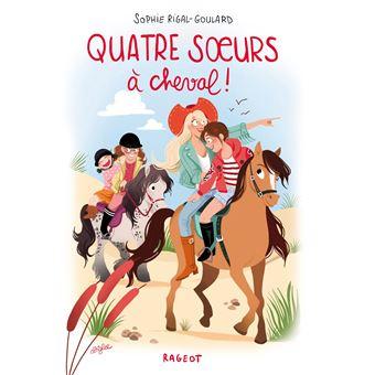 Quatre soeurs à cheval ! - broché - Sophie Rigal-Goulard - Achat ...