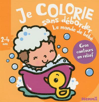 Je colorie sans déborder (2-4 ans) - Le monde de bébé