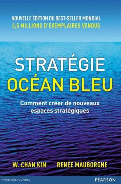 Stratégie Océan Bleu - Comment créer de nouveaux espaces stratégiques - 9782326050877 - 24,99 €