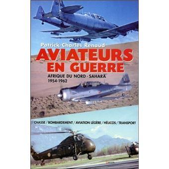 Aviateurs En Guerre Afrique Du Nord Sahara 1954 1962 Broche Patrick Charles Renaud Achat Livre Fnac