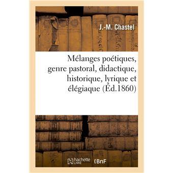 Mélanges poétiques, genre pastoral, didactique, historique, lyrique et élégiaque