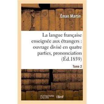 La langue française enseignée aux étrangers, divisé en quatre parties, prononciation