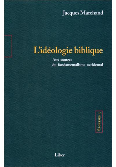 Sagesses - T3 : L'idéologie biblique - Aux sources du fondamentalisme occidental