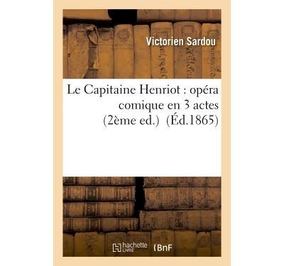 Le capitaine henriot : opera comique en 3 actes 2eme ed.