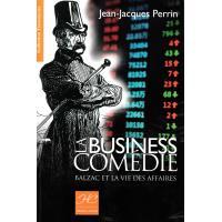 La business comédie: Balzac et la vie des affaires