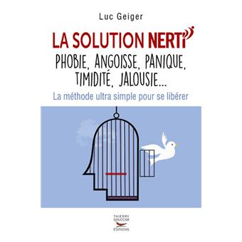 La solution NERTI - Phobie, angoisse, panique, timidité, jalousie...