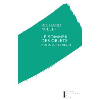 L'Enfer du Roman - Richard Millet - Page 2 Le-sommeil-des-objets-notes-sur-le-rebut