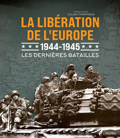 La libération de l'Europe 1944 - 1945 - Les dernières batailles