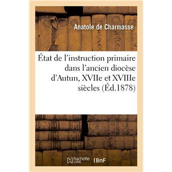 État de l'instruction primaire dans l'ancien diocèse d'Autun pendant les XVIIe et XVIIIe siècles