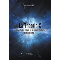 La Théorie X - Si l'Univers était l'enfant de ce couple improbable : L'Espace-Temps ?