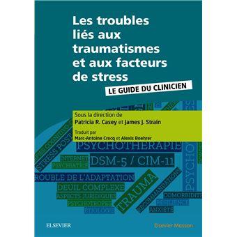les troubles lies aux traumatismes et aux facteurs de stress le guide du clinicien