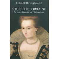 Louise de Lorraine - la reine blanche de Chenonceau
