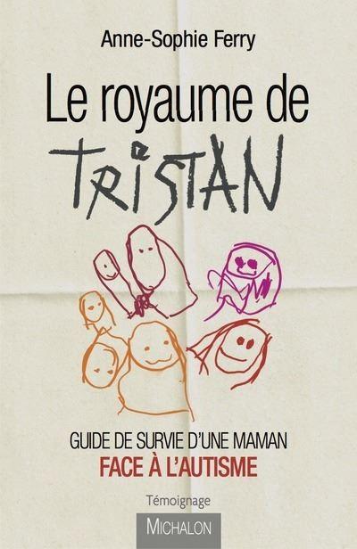 Le royaume de Tristan - Guide de survie d'une maman face à l'autisme