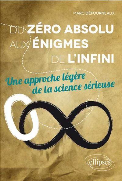 Du zéro absolu aux énigmes de l'infini, une approche légère de la science sérieuse