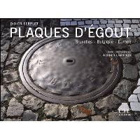 Plaques d'égout. Bruxelles - Belgique - Europe - Didier Serplet,Werner Lambersy