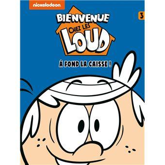 Bienvenue Chez Les Loud Tome 3 Bienvenue Chez Les Loud