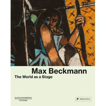 Max Beckmann : The world as a stage