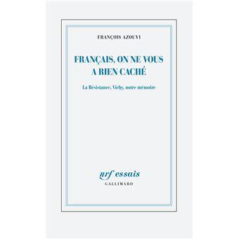 Français, on ne vous a rien caché La Résistance, Vichy, notre mémoire -  broché - François Azouvi - Achat Livre ou ebook | fnac