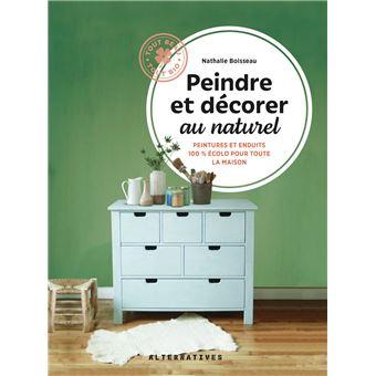 Peindre et décorer au naturel (Tome 1-Faire soi-même peintures pour murs et boiseries, enduits, colles et mortiers)