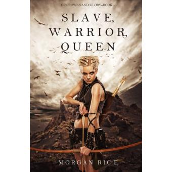 Slave Warrior Queen Of Crowns And Glory Book 1