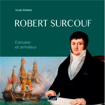 Robert Surcouf. Corsaire et armateur
