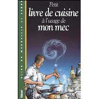 Petit livre de cuisine à l'usage de mon mec