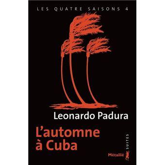 L Automne A Cuba Tome 4 Les Quatre Saisons Tome 4 Poche Leonardo Padura Achat Livre Fnac